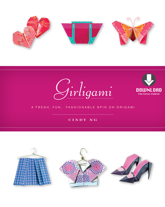 Girligami: A Fresh, Fun, Fashionable Spin on Origami [Downloadable Material Included]