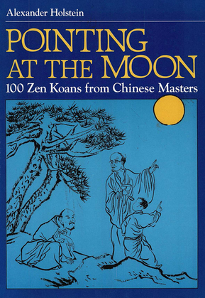 Pointing at the Moon: 100 Zen Koans from Chinese Masters
