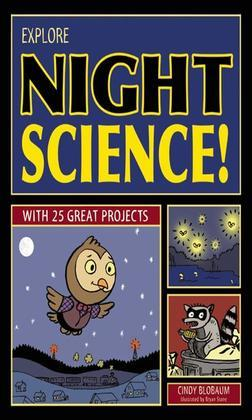 Explore Night Science!: With 25 Great Projects