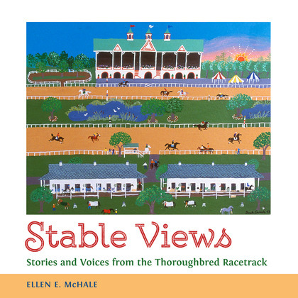 Stable Views: Stories and Voices from the Thoroughbred Racetrack
