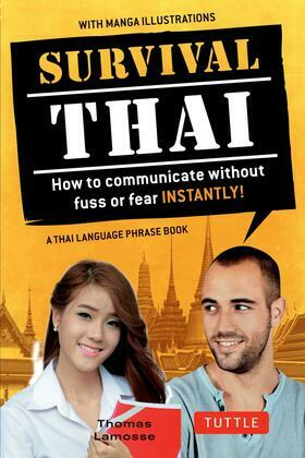 Survival Thai: How to Communicate without Fuss or Fear INSTANTLY! (A Thai Language Phrasebook)