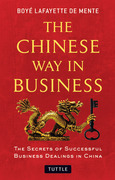 The Chinese Way in Business: The Secrets of Successful Business Dealings in China