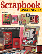 Scrapbook Asian Style!: Create One-of-kind Projects with Asian-inspired Materials, Colors and Motifs