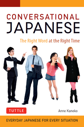 Conversational Japanese: The Right Word at the Right Time