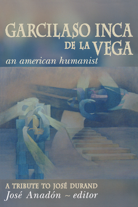 Garcilaso Inca de la Vega: An American Humanist, A Tribute to José Durand
