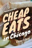 Good Eating's Cheap Eats in Chicago: A Neighborhood Guide to Dining Out on a Budget at the City and Suburbs' Best Restaurants