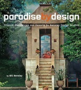 Paradise By Design: Tropical Residences and Resorts by Bensley Design Studios