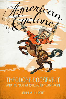 American Cyclone: Theodore Roosevelt and His 1900 Whistle-Stop Campaign