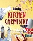 Amazing KITCHEN CHEMISTRY Projects: You Can Build Yourself