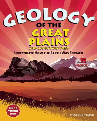 Geology of the Great Plains and Mountain West: Investigate How the Earth Was Formed with 15 Projects