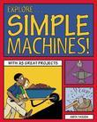Explore Simple Machines!: With 25 Great Projects