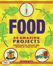 Food: 25 Amazing Projects Investigate the History and Science of What We Eat
