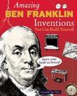 Amazing BEN FRANKLIN Inventions: You Can Build Yourself