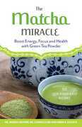The Matcha Miracle: Boost Energy, Focus and Health with Green Tea Powder