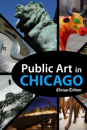 Public Art in Chicago: Photography and Commentary on Sculptures, Statues, Murals and More