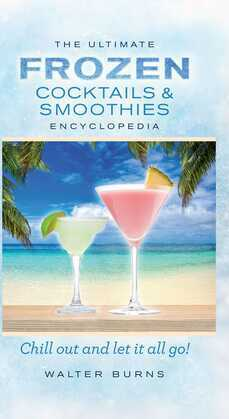 The Ultimate Frozen Cocktails & Smoothies Encyclopedia