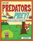 Explore Predators and Prey!: With 25 Great Projects