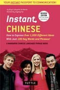Instant Chinese: How to Express Over 1,000 Different Ideas with Just 100 Key Words and Phrases! (A Mandarin Chinese Language Phrasebook