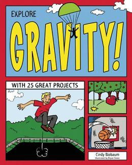Explore Gravity!: With 25 Great Projects