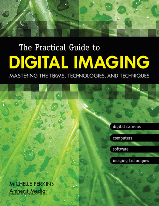 The Practical Guide to Digital Imaging