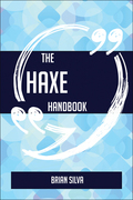 The Haxe Handbook - Everything You Need To Know About Haxe