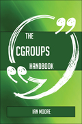 The Cgroups Handbook - Everything You Need To Know About Cgroups