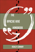 The Apache Hive Handbook - Everything You Need To Know About Apache Hive