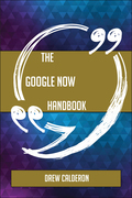 The Google Now Handbook - Everything You Need To Know About Google Now