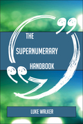 The Supernumerary Handbook - Everything You Need To Know About Supernumerary