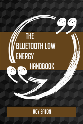 The Bluetooth low energy Handbook - Everything You Need To Know About Bluetooth low energy