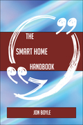 The Smart home Handbook - Everything You Need To Know About Smart home