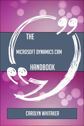 The Microsoft Dynamics CRM Handbook - Everything You Need To Know About Microsoft Dynamics CRM