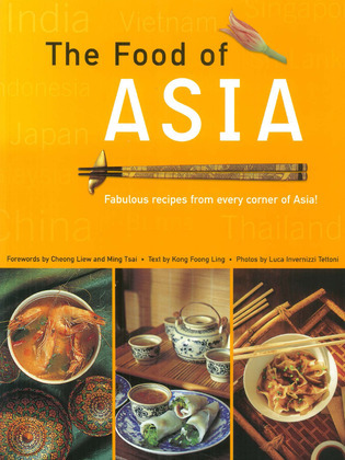 Food of Asia: Featuring authentic recipes from master chefs in Burma, China, India, Indonesia, Japan, Korea, Malaysia, The Philippines, Singapore, Sri