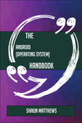 The Android (operating system) Handbook - Everything You Need To Know About Android (operating system)