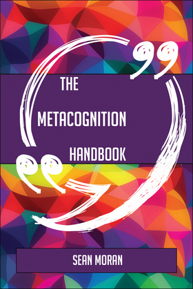 The Metacognition Handbook - Everything You Need To Know About Metacognition