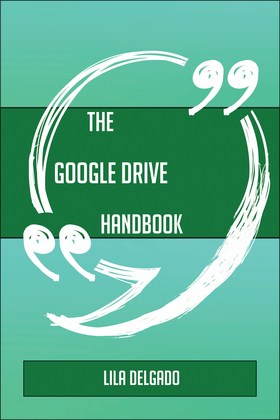 The Google Drive Handbook - Everything You Need To Know About Google Drive