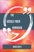 The Google Fiber Handbook - Everything You Need To Know About Google Fiber