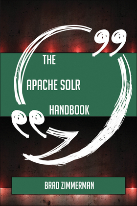 The Apache Solr Handbook - Everything You Need To Know About Apache Solr