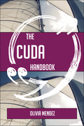 The CUDA Handbook - Everything You Need To Know About CUDA