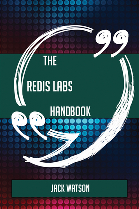 The Redis Labs Handbook - Everything You Need To Know About Redis Labs