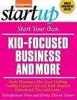 Start Your Own Kid Focused Business and More: Party Planning, Cooking Classes, Gift and Bath Products, Plus-Sized Clothing, Educational Toys and G