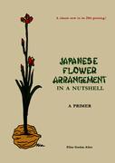 Japanese Flower Arrangement: In a Nutshell: A Primer