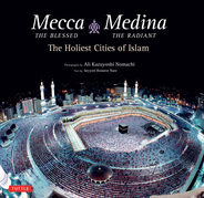 Mecca the Blessed, Medina the Radiant: The Holiest Cities of Islam (Bilingual Edition)