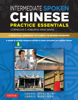 Intermediate Spoken Chinese Practice Essentials: A Wealth of Activities to Enhance Your Spoken Mandarin (Downloadable Audio Included)