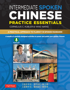 Intermediate Spoken Chinese Practice Essentials: A Wealth of Activities to Enhance Your Spoken Mandarin (Downloadable Audio Included)