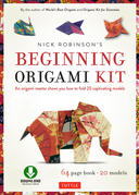 Nick Robinson's Beginning Origami: An Origami Master Shows You how to Fold 20 Captivating Models  (Downloadable Video Included)
