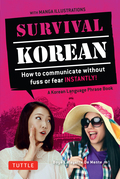 Survival Korean: How to Communicate without Fuss or Fear Instantly! (A Korean Language Phrasebook)