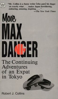 More Max Danger: The Continuing Adventures of an Expat in Tokyo