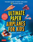 Ultimate Paper Airplanes for Kids: The Best Guide to Paper Airplanes (Downloadable Material Included)