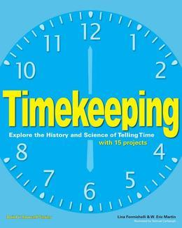 Timekeeping: Explore the History and Science of Telling Time with 15 Projects